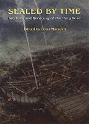 Sealed by Time: The Loss and Recovery of the Mary Rose - archaeology of the mary rose 1 (Hardback)