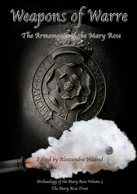 Weapons of Warre: The Ordnance of the Mary Rose - archaeology of the mary rose 3 (Hardback)