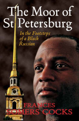 The Moor of St Petersburg: In the Footsteps of a Black Russian (Paperback)