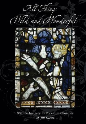 All the Things Wild and Wonderful: Wildlife Imagery in Yorkshire Churches (Paperback)