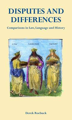 Disputes and Differences: Comparisons in Law, Language and History (Hardback)