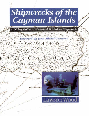Shipwrecks of the Cayman Islands: A Diving Guide to Historical & Modern Shipwrecks (Paperback)