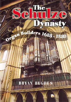 The Schulze Dynasty: Organ Builders 1688 -1880 (Paperback)
