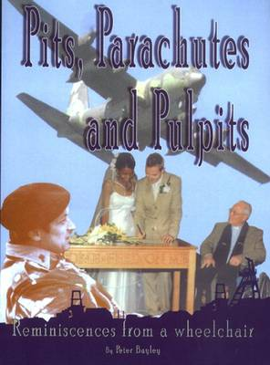 Pits, Parachutes and Pulpits: Reminiscences from a Wheelchair (Paperback)