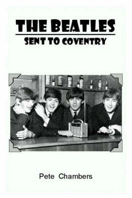"The ""Beatles"" Sent to Coventry: The ""Beatles"" and Coventry Connections (Paperback)"