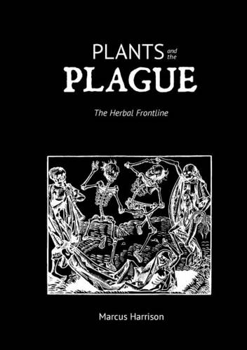 Plants and the Plague: The Herbal Frontline (Paperback)