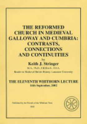 The Reformed Church in Medieval Galloway and Cumbria Contrasts, Connections and Continuities: Eleventh Whithorn Lecture (Paperback)