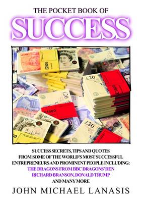 The Pocket Book of Success: Success Secrets, Tips and Quotes from the Worlds Most Successfull Entrepreneurs and Prominent People (Paperback)