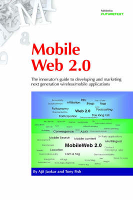 Mobile Web 2.0: The Innovator's Guide to Developing and Marketing Next Generation Wireless/mobile Applications (Paperback)