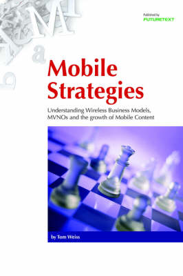 Mobile Strategies: Understanding Wireless Business Models, MVNOs and the Growth of Mobile Content (Paperback)
