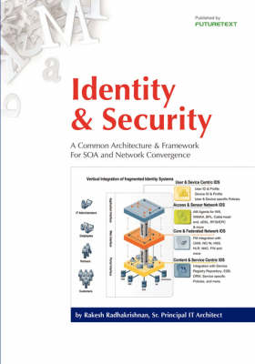 Identity and Security: A Common Architecture and Framework for SOA and Network Convergence (Paperback)