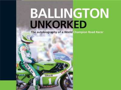 Ballington Unkorked the Autobiography of a World Champion Road Racer (Hardback)