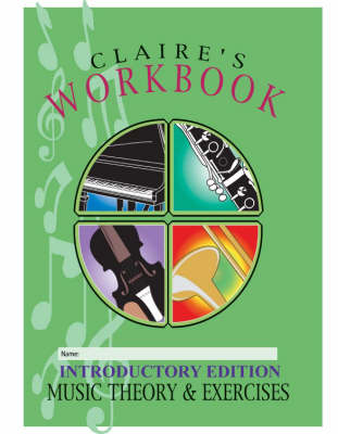 Claire's Music Workbook: Music Theory and Exercises: Introductory Edition (Spiral bound)