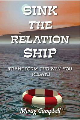 Sink the Relation Ship: Transform the Way You Relate (Paperback)