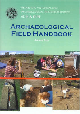 Sedgeford Historical and Archaeological Research Project, Archaeological Field Handbook: Archaeological Excavation and Recording Techniques (Paperback)