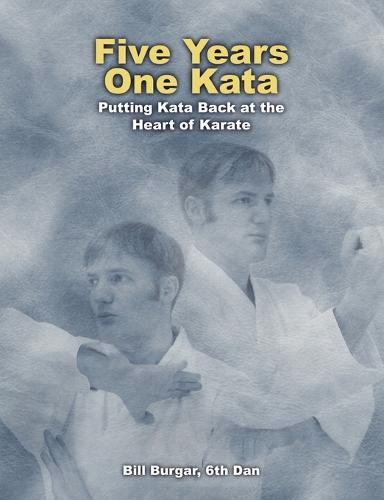 Five Years One Kata: Putting Kata Back at the Heart of Karate (Paperback)