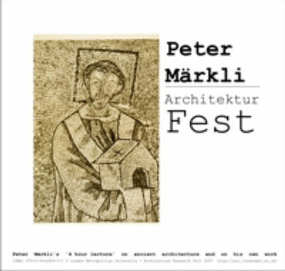 Architektur Fest a Lecture by Peter Markli in 2 Parts: (1) On Ancient Architecture (2) On His Own Work (DVD)