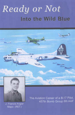 Ready or Not - Into the Wild Blue: The Aviation Career of a B-17 Pilot (Paperback)