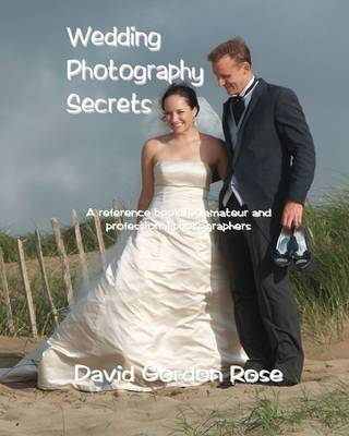 Wedding Photography Secrets: A Reference Book for Amateur and Professional Photographers (Paperback)