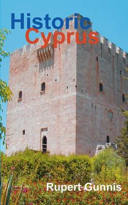 Historic Cyprus: A Guide to Its Towns and Villages, Monasteries and Castles (Paperback)