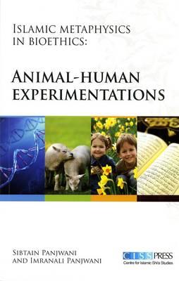 Islamic Metaphysics in Bioethics: Animal-Human Experimentations (Paperback)