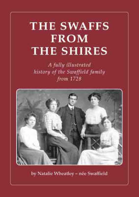 The Swaffs from the Shires: A Fully Illustrated History of the Swaffield Family from 1728 (Paperback)