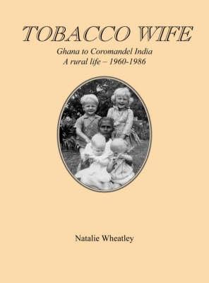 Tobacco Wife: Ghana to Coromandel India - A Rural Life 1960-1986 (Paperback)