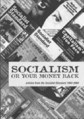 Socialism or Your Money Back: Articles from the Socialist Standard 1904-2004 (Paperback)