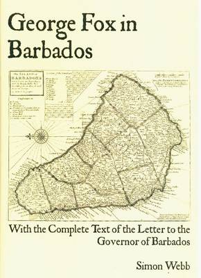 George Fox in Barbados: With the Complete Text of the Letter to the Governor of Barbados (Paperback)