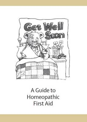 Get Well Soon: A Guide to Homeopathic First Aid (Paperback)