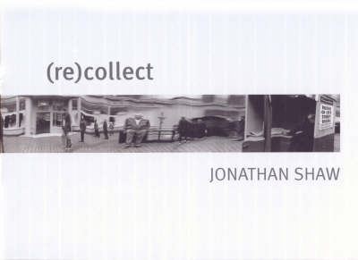 (re)collect Jonathan Shaw (Hardback)