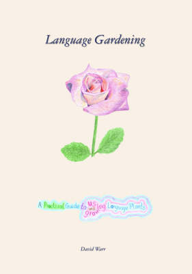Language Gardening: A Practical Guide to Growing and Using Language Plants (Paperback)