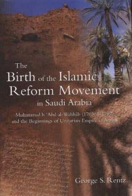 The Birth of the Islamic Reform Movement in Saudi Arabia: Muhammad Ibn Abd al-Wahhab (1703/4-1792) and the Beginnings of Unitarian Empire in Arabia (Hardback)