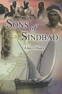 Sons of Sindbad: Sailing with the Arabs in Their Dhows, in the Red Sea, Round the Coasts of Arabia, and to Zanzibar and Tanganyika, Pearling in the Persian Gulf, and the Life of the Shipmasters and the Mariners of Kuwait (Hardback)