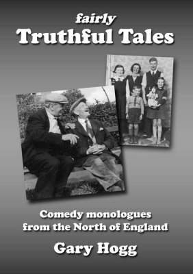 Fairly Truthful Tales: A Collection of Comedy Monologues from the North of England (Paperback)
