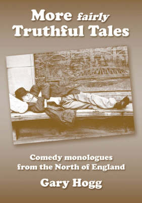 More Fairly Truthful Tales: Comedy Monologues from the North of England (Paperback)