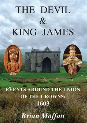 The Devil and King James: Events Around the Union of the Crowns - 1603 (Book)