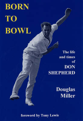 Born to Bowl: The Life and Times of Don Shepherd (Hardback)