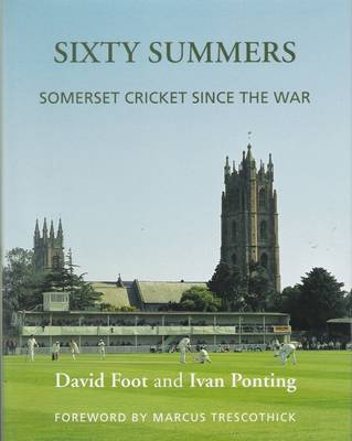 Sixty Summers: Somerset Cricket Since the War (Hardback)