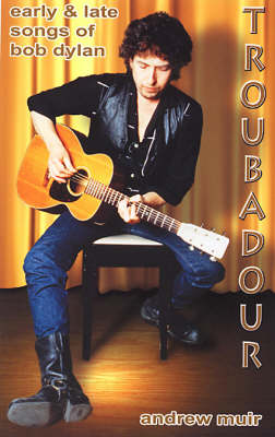 Troubadour: Early and Late Songs of Bob Dylan (Paperback)