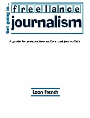 Get Going in Freelance Journalism: A Guide for Prospective Writers and Journalists (Paperback)