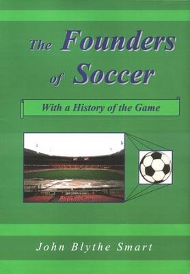 The Founders of Soccer: With a History of the Game (Paperback)