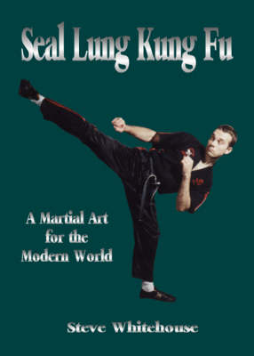 Seal Lung Kung Fu: A Martial Art for the Modern World (Paperback)