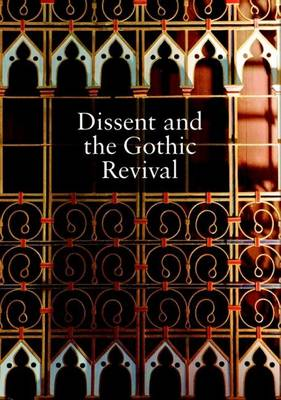 Dissent and the Gothic Revival: Papers from a Study Day at Union Chapel Islington - Occasional Publication 3 (Paperback)