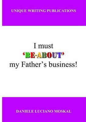 I Must 'Be-About' My Father's Business (Paperback)