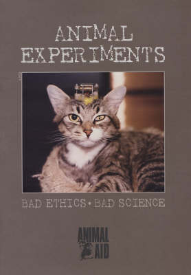 Animal Experiments: Bad Ethics, Bad Science (Paperback)
