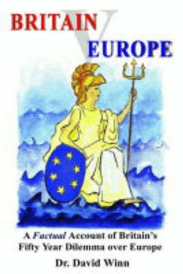 Britain V Europe: A Factual Account of Britain's Fifty Year Dilemma Over Europe (Paperback)