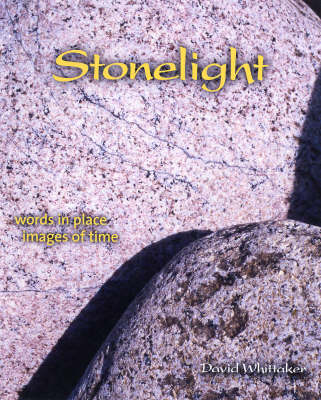 Stonelight: Words in Place, Images of Time - Footnotes on a Landscape S. No. 5 (Paperback)
