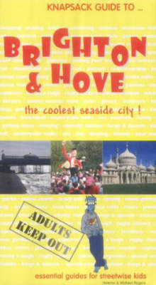 Knapsack Guide to Brighton and Hove: Essential Guides for Streetwise Kids - Knapsack Guides S. (Paperback)