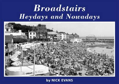 Broadstairs Heydays and Nowadays (Paperback)